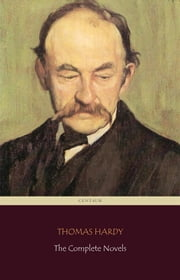Thomas Hardy: The Complete Novels (Centaur Classics) ebook by Thomas Hardy,Thomas Hardy,Thomas Hardy