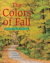 The Colors of Fall Road Trip Guide ebook by Jerry Monkman,Marcy Monkman