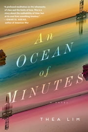 An Ocean of Minutes - A Novel ebook by Thea Lim