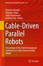 Cable-Driven Parallel Robots - Proceedings of the Third International Conference on Cable-Driven Parallel Robots ebook by Clément Gosselin, Philippe Cardou, Tobias Bruckmann,...