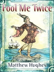 Fool Me Twice ebook by Matthew Hughes