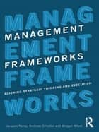 Management Frameworks - Aligning Strategic Thinking and Execution ebook by Jacques Kemp, Andreas Schotter, Morgen Witzel