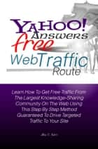 Yahoo Answers Free Web Traffic Route ebook by Alex C. Kern