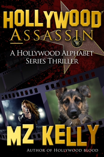 Hollywood Assassin: A Hollywood Alphabet Series Thriller ebook by MZ Kelly