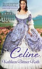 Celine ebook by Kathleen Bittner Roth