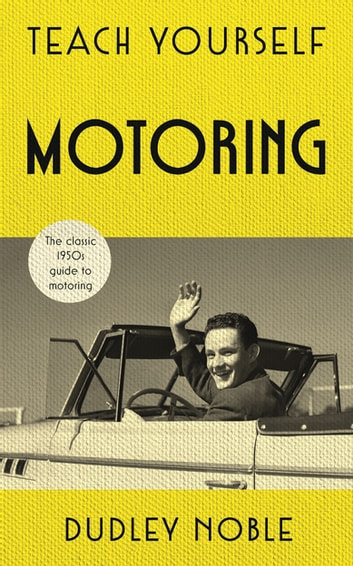 Teach Yourself Motoring - The perfect Father's Day Gift for 2018 ebook by Dudley Noble