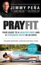 Prayfit - Your Guide to A Healthy Body and A Stronger Faith in 28 Days ebook by Jimmy Pena, Curtis Martin