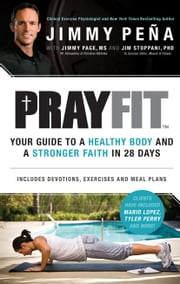 Prayfit - Your Guide to A Healthy Body and A Stronger Faith in 28 Days ebook by Jimmy Pena,Curtis Martin
