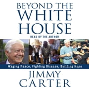 Beyond the White House - Waging Peace, Fighting Disease, Building Hope audiobook by Jimmy Carter
