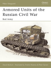 Armored Units of the Russian Civil War - Red Army ebook by David Bullock,Peter Sarson