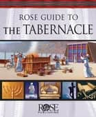 Rose Guide to the Tabernacle ebook by Benjamin Galan