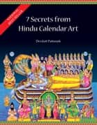 Seven Secrets from Hindu Calendar Art ebook by PATTANAIK DEVDUTT