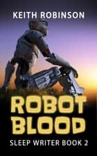 Robot Blood - The Sleep Writer, #2 ebook by Keith Robinson