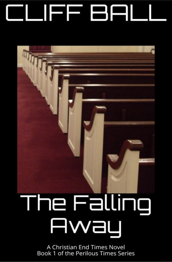 The Falling Away - Christian End Times Novel - Perilous Times, #1 ebook by Cliff Ball