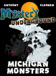 Mystery Underground: Michigan Monsters (A Collection of Scary Short Stories) ebook by David Anthony,Charles David Clasman
