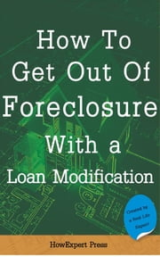 How to Get Out of Foreclosure with a Loan Modification ebook by HowExpert
