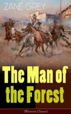 The Man of the Forest (Western Classic) - Wild West Adventure ebook by Zane Grey