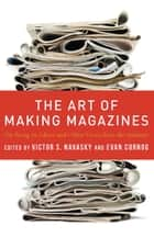 The Art of Making Magazines ebook by Victor Navasky,Evan Cornog
