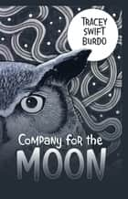 Company for the Moon ebook by Tracey Swift Burdo
