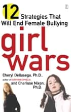 Girl Wars ebook by Cheryl Dellasega, Ph.D.,Charisse Nixon, Ph.D.