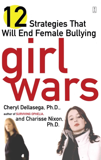 Girl Wars - 12 Strategies That Will End Female Bullying ebook by Cheryl Dellasega, Ph.D.,Charisse Nixon, Ph.D.