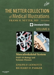 The Netter Collection of Medical Illustrations: Musculoskeletal System, Volume 6, Part III - Musculoskeletal Biology and Systematic Musculoskeletal Disease ebook by Joseph P Iannotti,Richard Parker