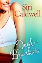 Deal-Breaker ebook by Siri Caldwell
