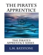 The Pirate's Apprentice ebook by L.M. Batstone