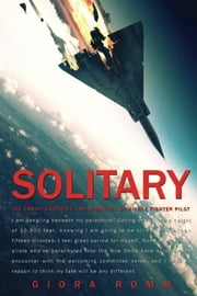 Solitary - The Crash, Captivity and Comeback of an Ace Fighter Pilot ebook by Giora Romm