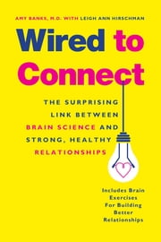 Wired to Connect - The Surprising Link Between Brain Science and Strong, Healthy Relationships ebook by Kobo.Web.Store.Products.Fields.ContributorFieldViewModel