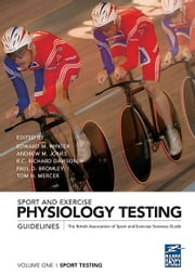 Sport and Exercise Physiology Testing Guidelines: Volume I – Sport Testing - The British Association of Sport and Exercise Sciences Guide ebook by Edward M. Winter,Andrew M. Jones,R.C. Richard Davison,Paul D. Bromley,Tom H. Mercer