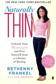 Naturally Thin - Unleash Your SkinnyGirl and Free Yourself from a Lifetime of Dieting ebook by Bethenny Frankel,Eve Adamson