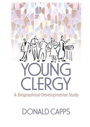 Young Clergy - A Biographical-Developmental Study ebook by Donald Capps,Andrew J Weaver