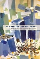 The Creolization of Theory ebook by Étienne Balibar, Dominique Chancé, Pheng Cheah,...