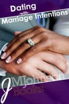 Dating With Marriage Intentions ebook by JMJohnson
