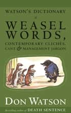 Watson's Dictionary Of Weasel Words ebook by Don Watson