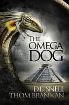 The Omega Dog ebook by D.L. Snell, Thom Brannan