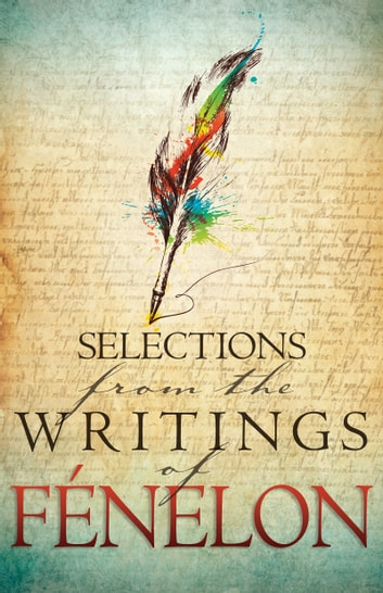Selections from the Writings of Fenelon ebook by Francois Fenelon
