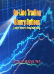 On-Line Trading Binary Options (A book for Beginners in Binary Option Trading) ebook by Wilson Maiyo Ph.D