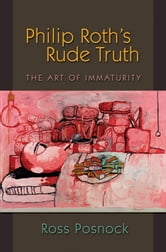 Philip Roth's Rude Truth - The Art of Immaturity ebook by Ross Posnock