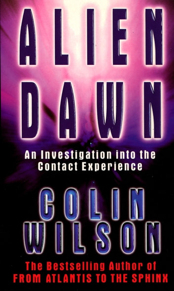 Alien Dawn: An Investigation into the Contact Experience eBook by Colin Wilson