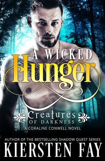 A Wicked Hunger (Creatures of Darkness 1) - A Coraline Conwell Novel ebook by Kiersten Fay