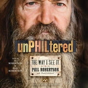 unPHILtered - The Way I See It audiobook by Phil Robertson