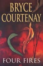 Four Fires ebook by Bryce Courtenay