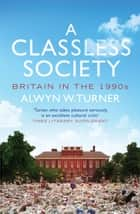 A Classless Society ebook by Alwyn W. Turner