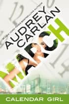 March - Calendar Girl Book 3 ebook by Audrey Carlan