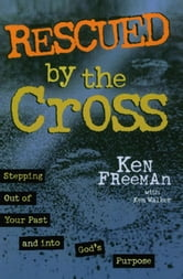 Rescued By the Cross ebook by Ken Freeman