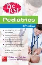 Pediatrics PreTest Self-Assessment And Review, 14th Edition ebook by Robert J. Yetman, Dr. MD, Mark D. Hormann,...