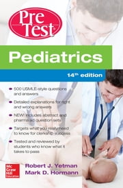 Pediatrics PreTest Self-Assessment And Review, 14th Edition ebook by Robert J. Yetman,Mark D. Hormann