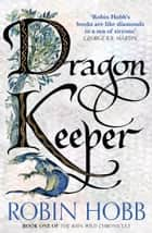 Dragon Keeper (The Rain Wild Chronicles, Book 1) eBook by Robin Hobb